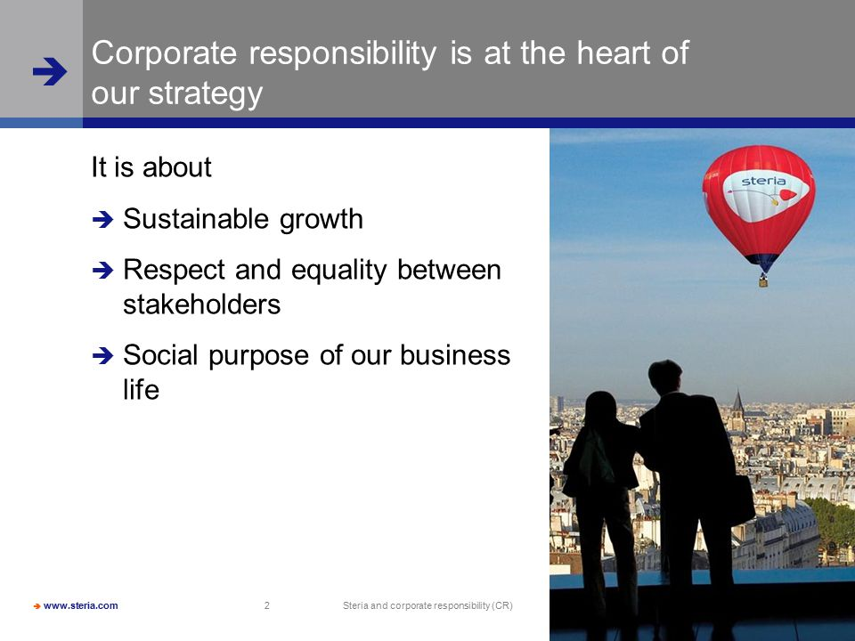  www.steria.com  Steria and corporate responsibility (CR) 2 Corporate responsibility is at the heart of our strategy It is about  Sustainable growth  Respect and equality between stakeholders  Social purpose of our business life