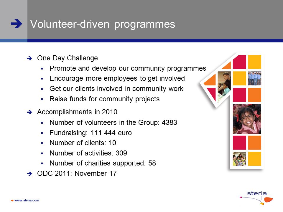  www.steria.com  Volunteer-driven programmes  One Day Challenge  Promote and develop our community programmes  Encourage more employees to get in