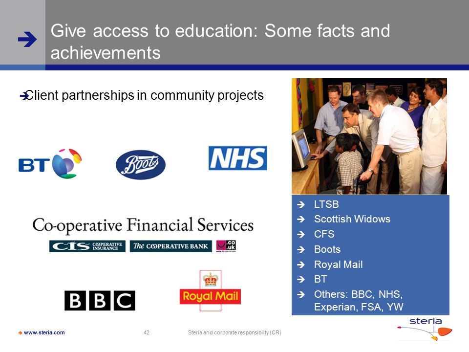  www.steria.com  Steria and corporate responsibility (CR) 42 Give access to education: Some facts and achievements  LTSB  Scottish Widows  CFS 