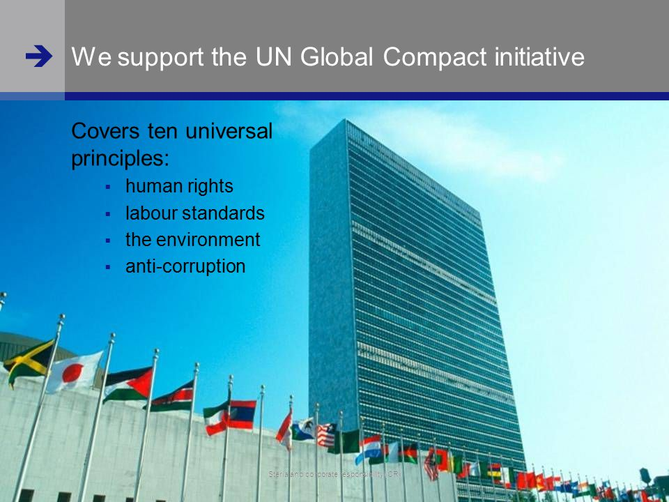  www.steria.com  Steria and corporate responsibility (CR) 6 We support the UN Global Compact initiative Covers ten universal principles:  human rig