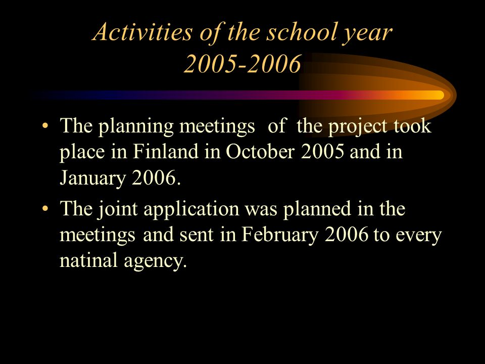 Activities of the school year 2005-2006 The planning meetings of the project took place in Finland in October 2005 and in January 2006.