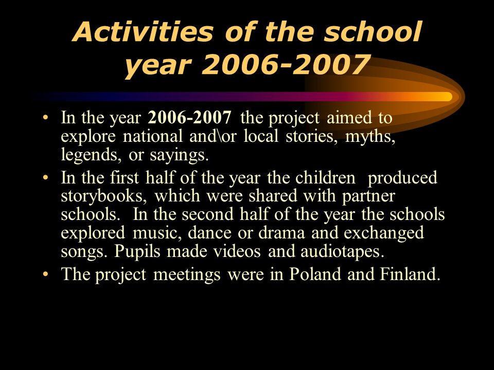 In the year 2006-2007 the project aimed to explore national and\or local stories, myths, legends, or sayings.