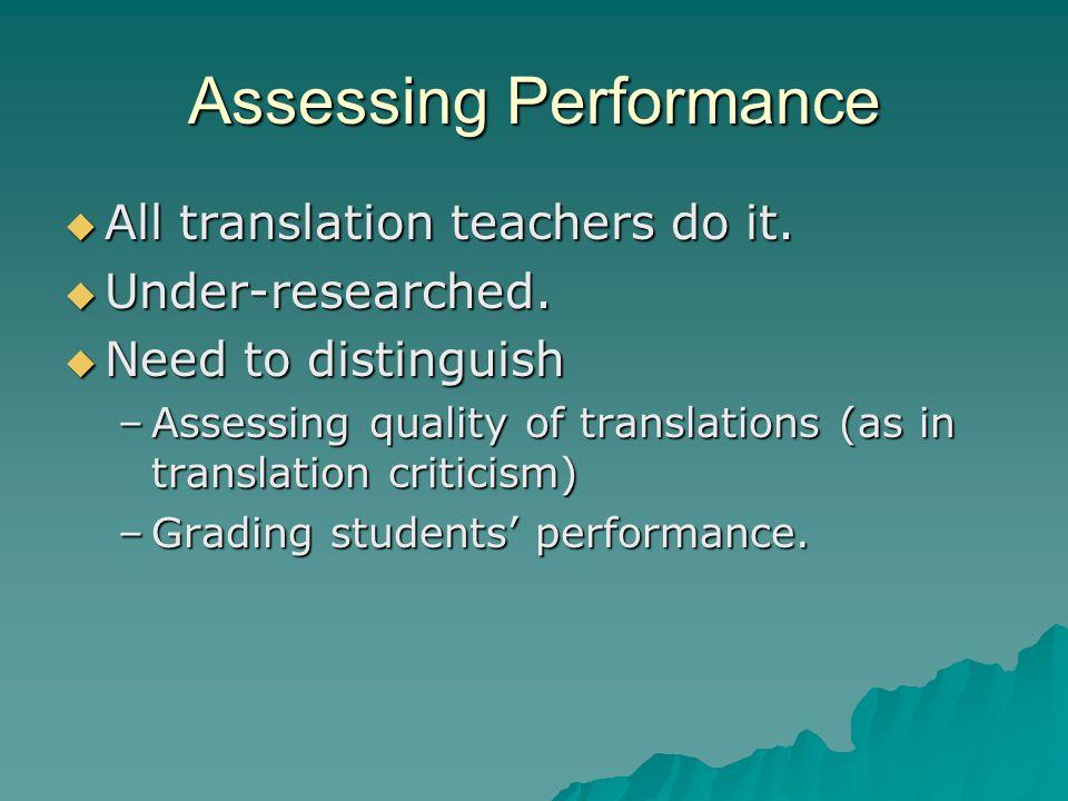Assessing Performance  All translation teachers do it.