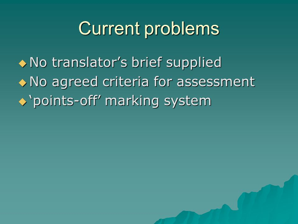 Current problems  No translator's brief supplied  No agreed criteria for assessment  'points-off' marking system