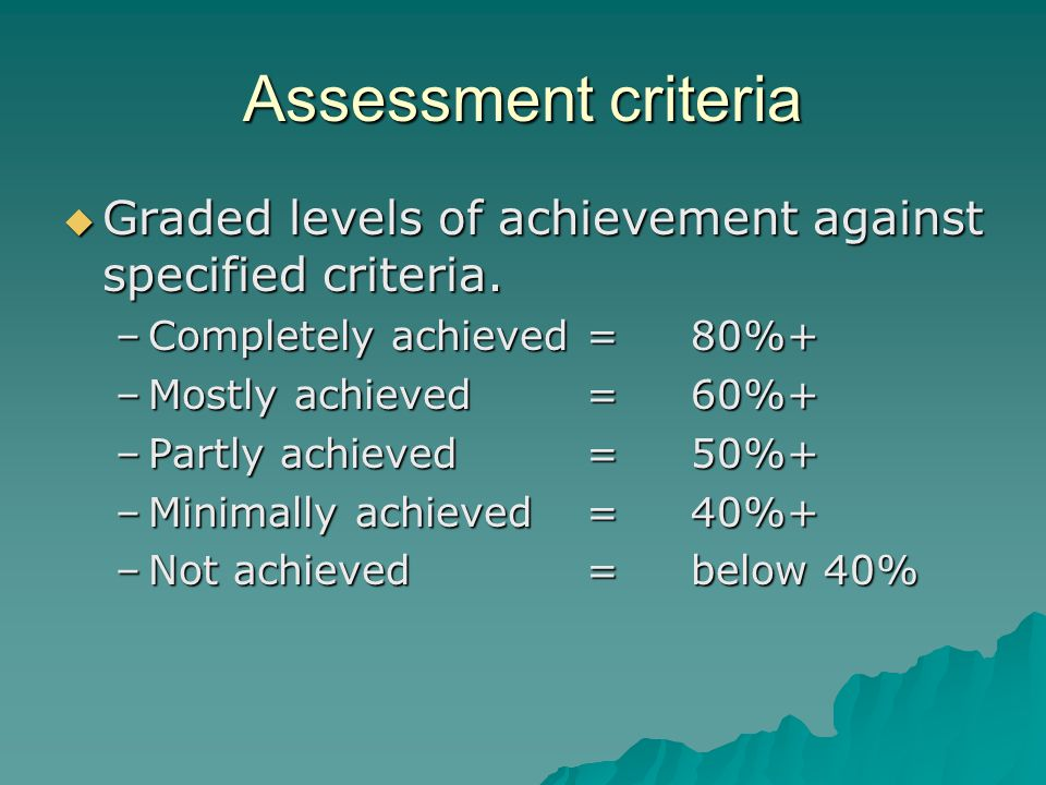 Assessment criteria  Graded levels of achievement against specified criteria.