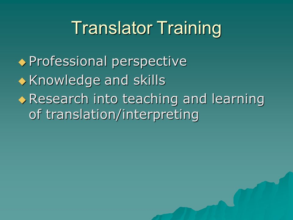 Translator Training  Professional perspective  Knowledge and skills  Research into teaching and learning of translation/interpreting