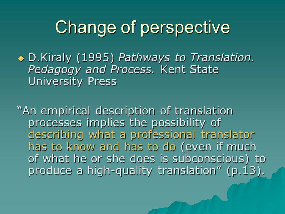 Change of perspective  D.Kiraly (1995) Pathways to Translation.