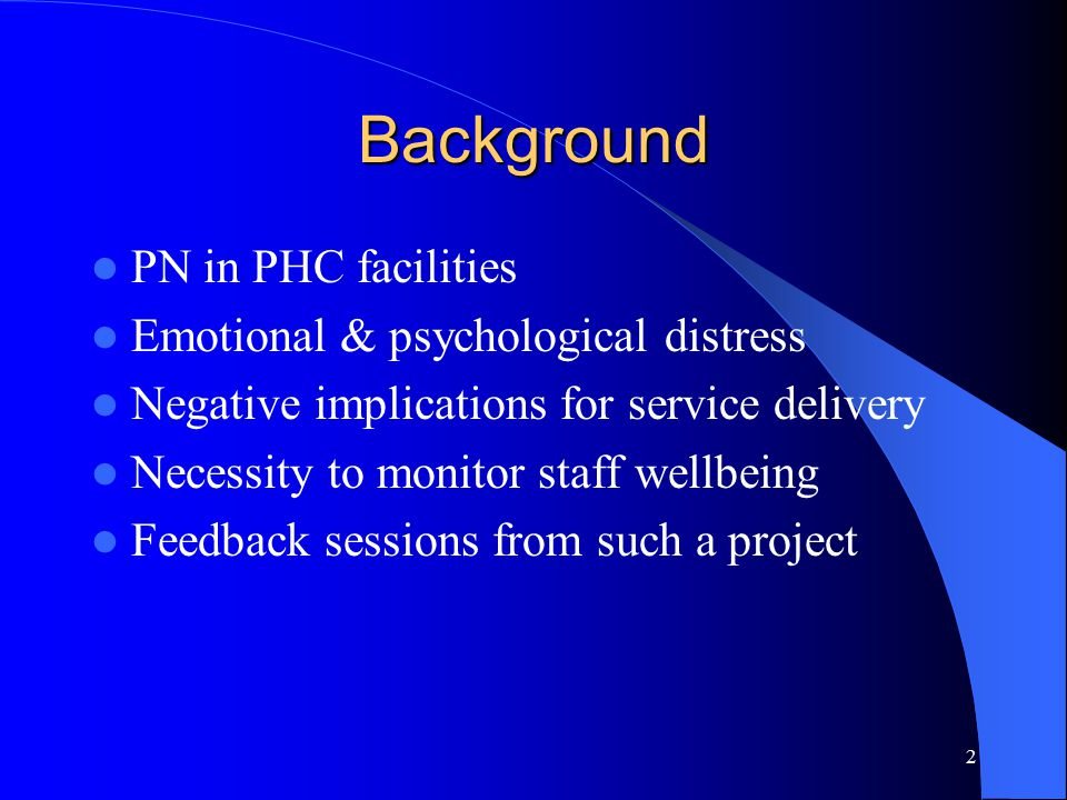 2 Background PN in PHC facilities Emotional & psychological distress Negative implications for service delivery Necessity to monitor staff wellbeing F