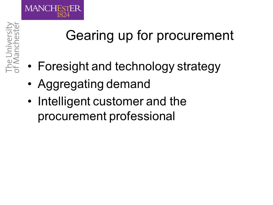 Gearing up for procurement Foresight and technology strategy Aggregating demand Intelligent customer and the procurement professional