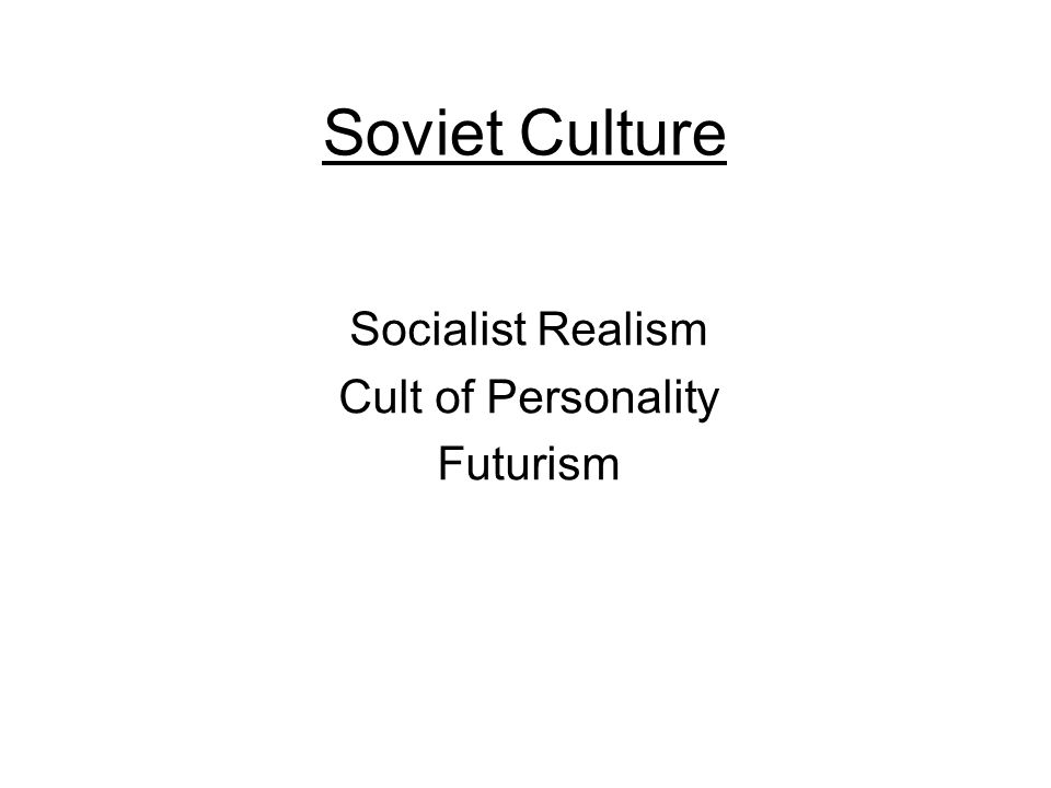 Soviet Culture Socialist Realism Cult of Personality Futurism
