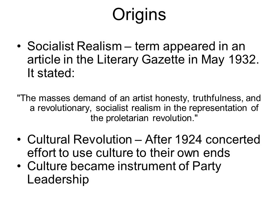 Origins Socialist Realism – term appeared in an article in the Literary Gazette in May 1932.