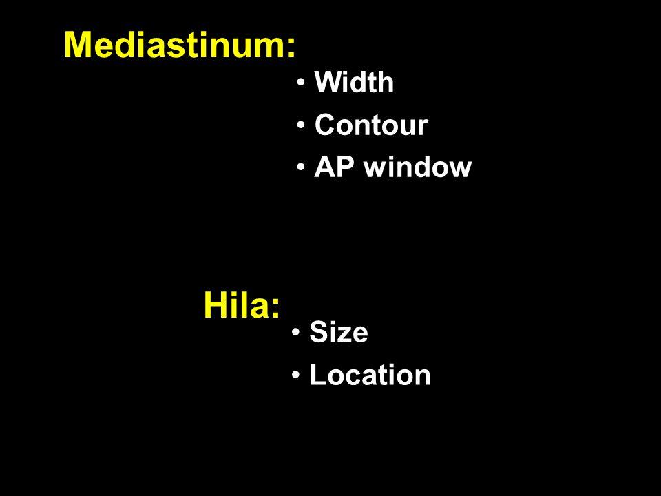 Mediastinum: Width Contour AP window Hila: Size Location