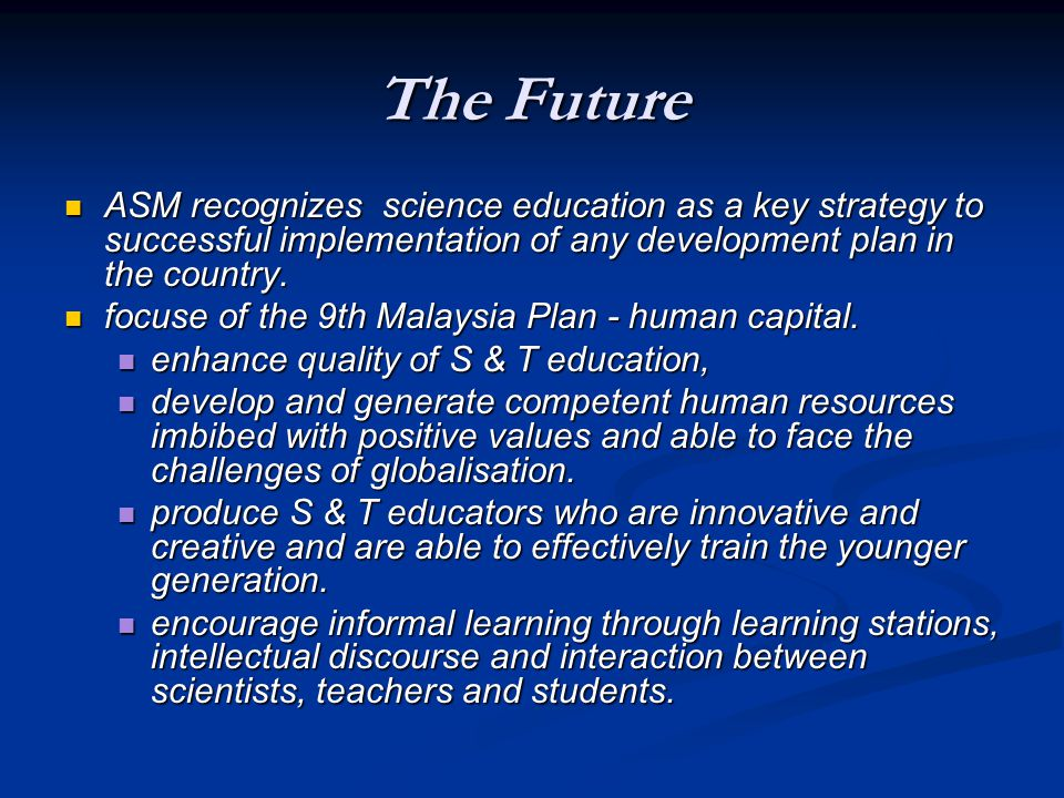The Future ASM recognizes science education as a key strategy to successful implementation of any development plan in the country.