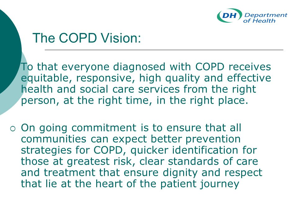 The COPD Vision:  To that everyone diagnosed with COPD receives equitable, responsive, high quality and effective health and social care services fro