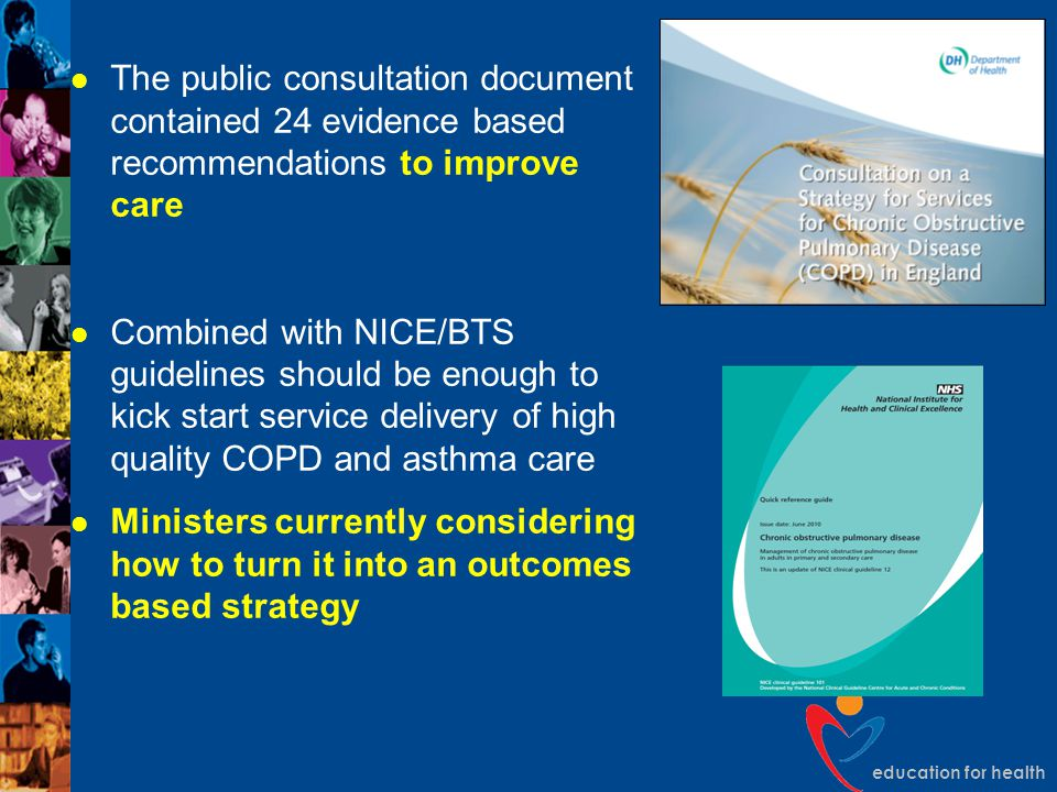 education for health The public consultation document contained 24 evidence based recommendations to improve care Combined with NICE/BTS guidelines sh