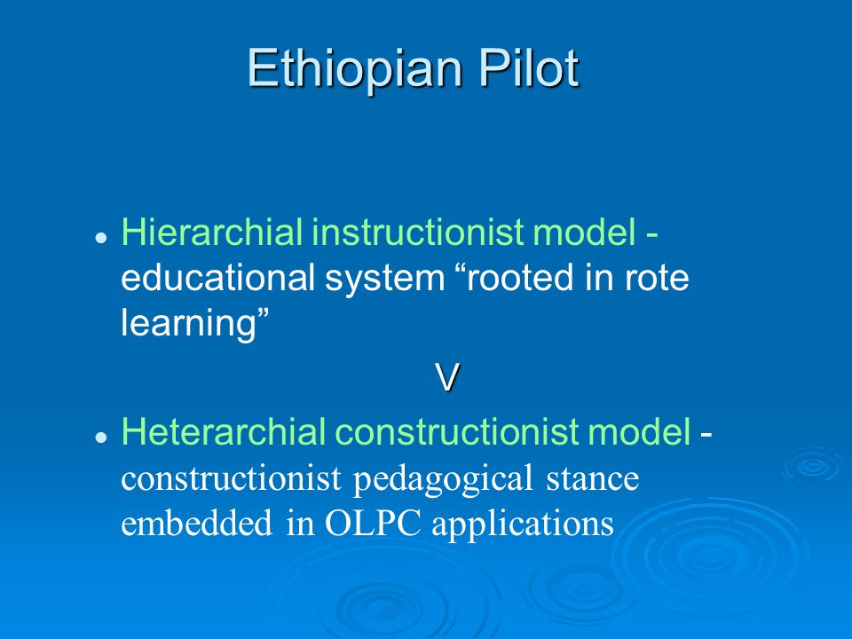 "Ethiopian Pilot Hierarchial instructionist model - educational system ""rooted in rote learning""V Heterarchial constructionist model - constructionist"