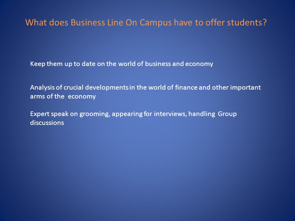 What does Business Line On Campus have to offer students? Keep them up to date on the world of business and economy Analysis of crucial developments i