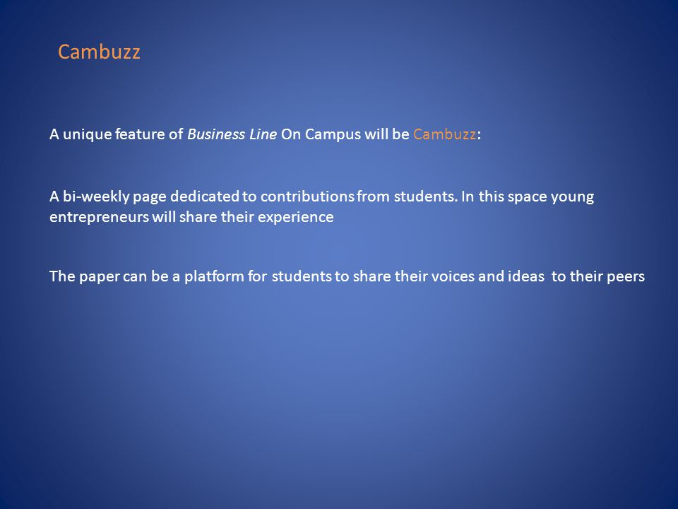 Cambuzz A unique feature of Business Line On Campus will be Cambuzz: A bi-weekly page dedicated to contributions from students. In this space young en