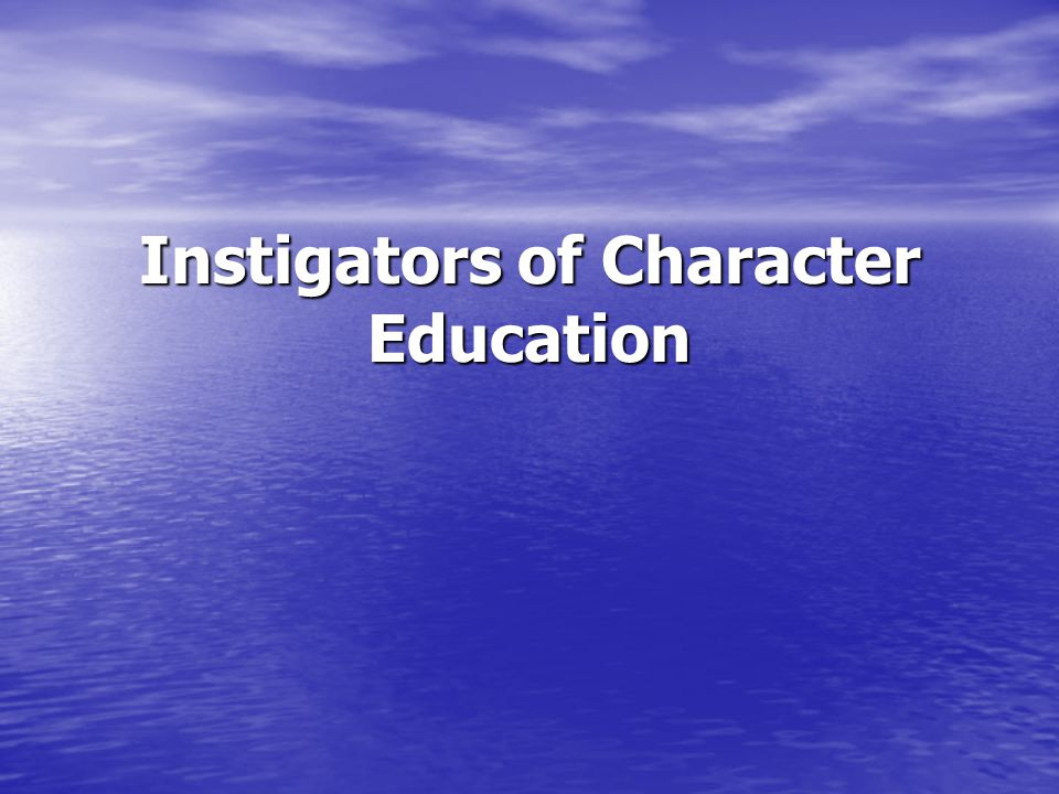 Instigators of Character Education