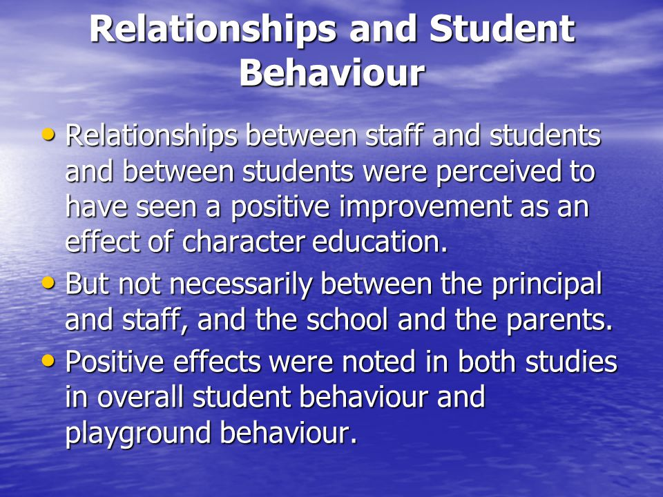 Relationships and Student Behaviour Relationships between staff and students and between students were perceived to have seen a positive improvement as an effect of character education.