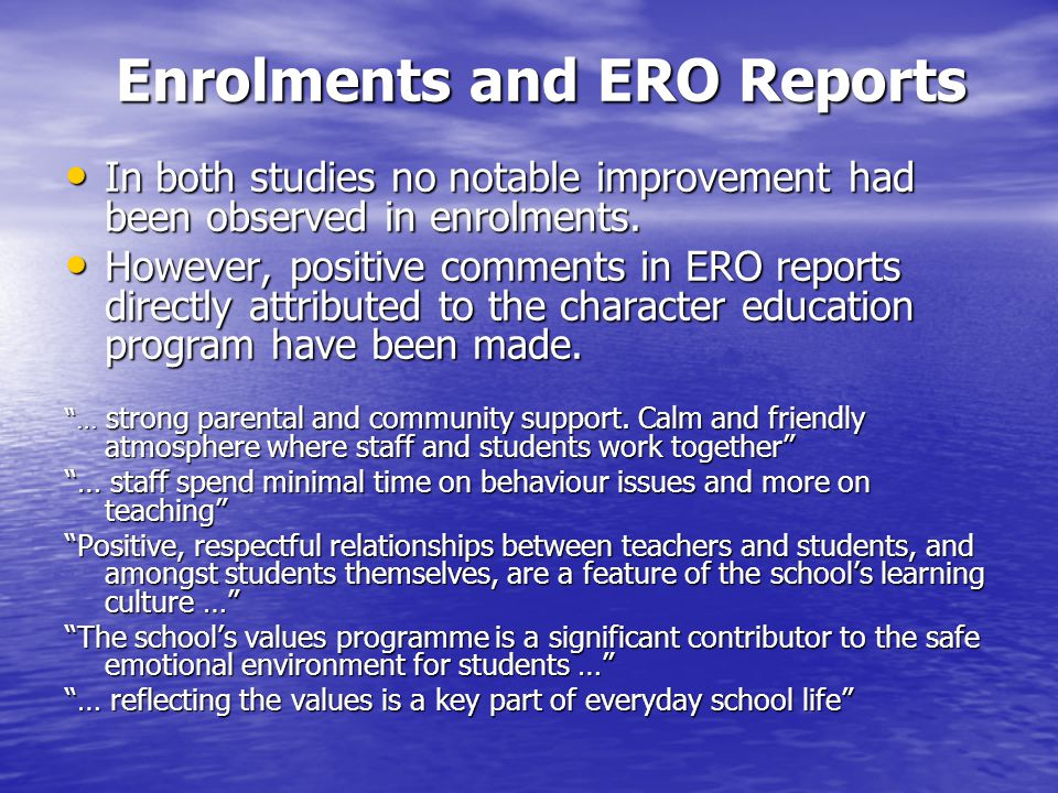 Enrolments and ERO Reports In both studies no notable improvement had been observed in enrolments.