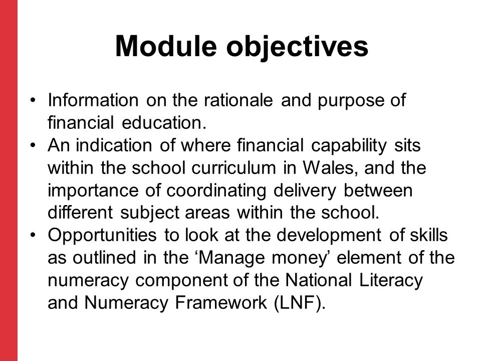 Module objectives Information on the rationale and purpose of financial education.