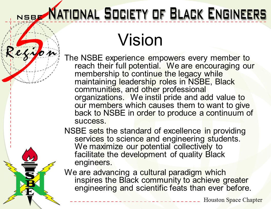 Houston Space Chapter Vision The NSBE experience empowers every member to reach their full potential.
