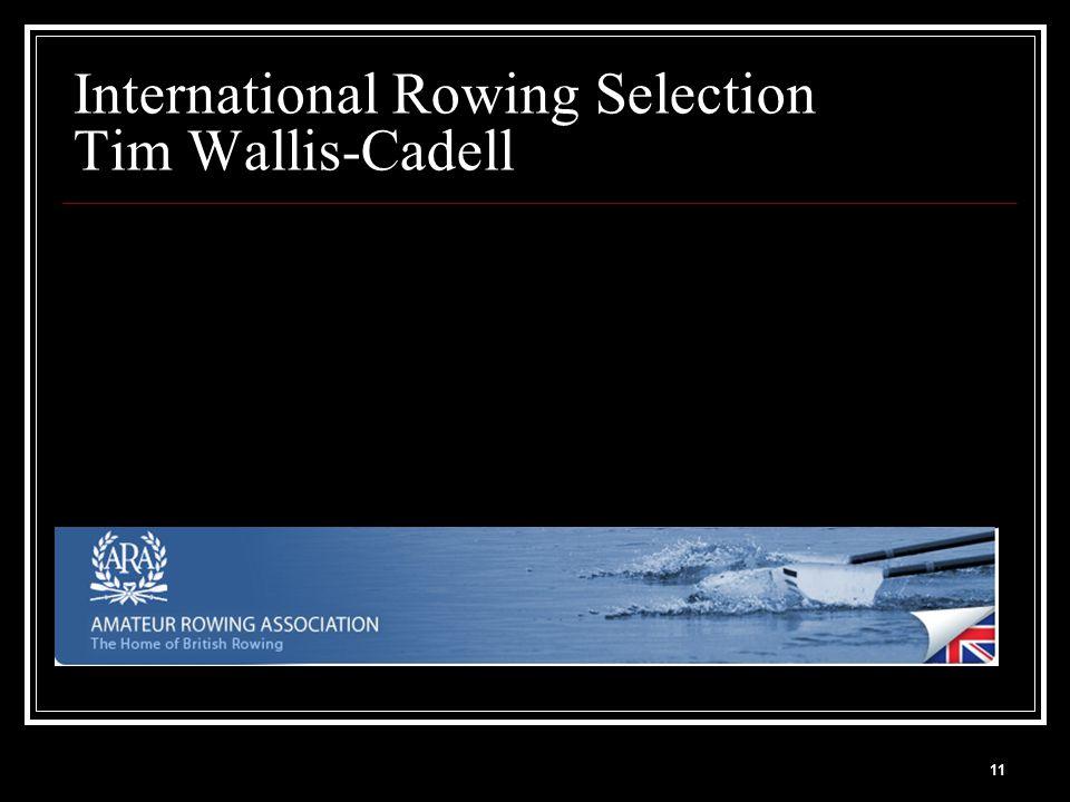 11 International Rowing Selection Tim Wallis-Cadell