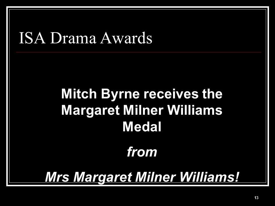 13 ISA Drama Awards Mitch Byrne receives the Margaret Milner Williams Medal from Mrs Margaret Milner Williams!