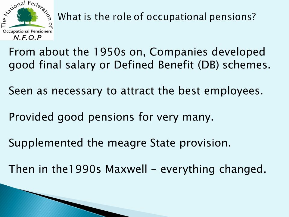 From about the 1950s on, Companies developed good final salary or Defined Benefit (DB) schemes.