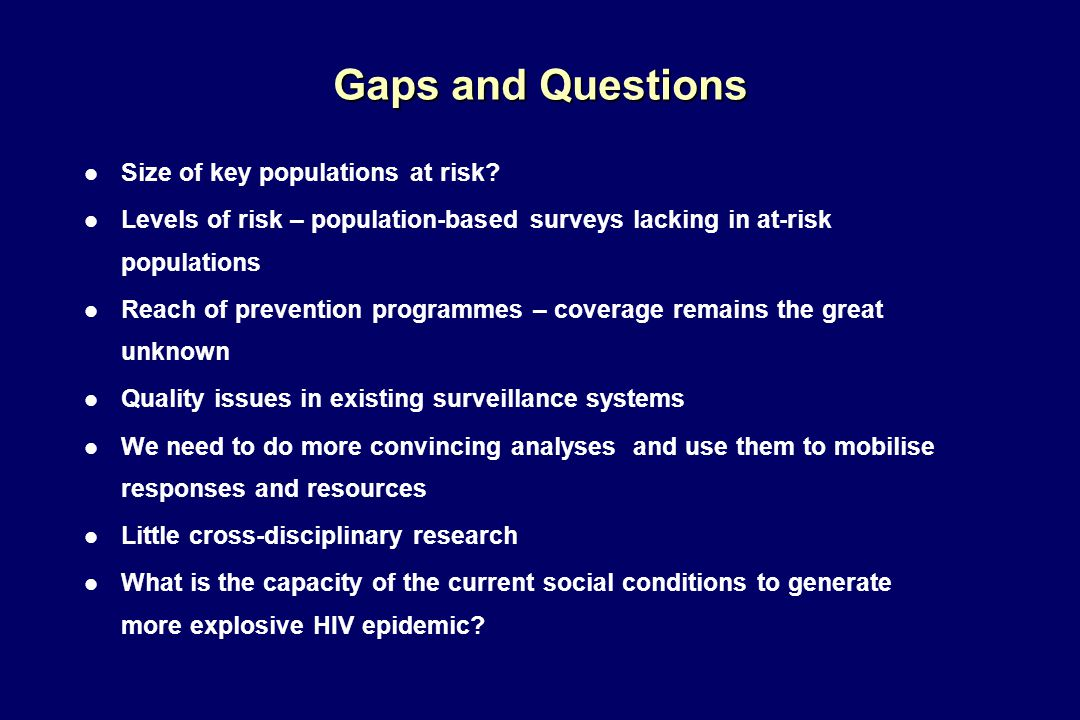 Gaps and Questions l Size of key populations at risk.