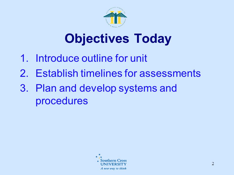 2 Objectives Today  Introduce outline for unit  Establish timelines for assessments  Plan and develop systems and procedures