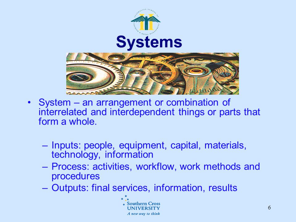 6 Systems System – an arrangement or combination of interrelated and interdependent things or parts that form a whole.