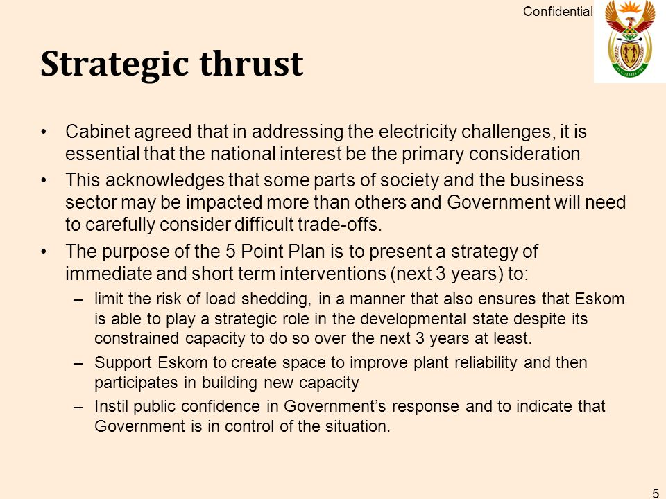 Strategic thrust Cabinet agreed that in addressing the electricity challenges, it is essential that the national interest be the primary consideration This acknowledges that some parts of society and the business sector may be impacted more than others and Government will need to carefully consider difficult trade-offs.