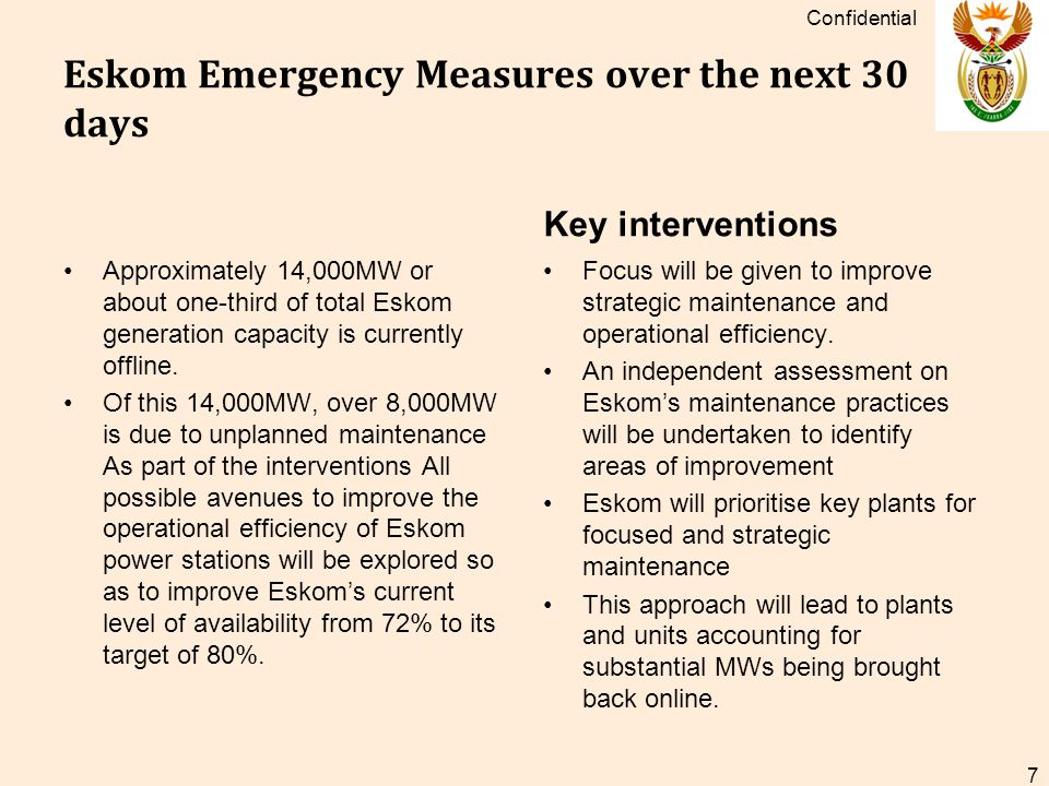 Eskom Emergency Measures over the next 30 days Approximately 14,000MW or about one-third of total Eskom generation capacity is currently offline.