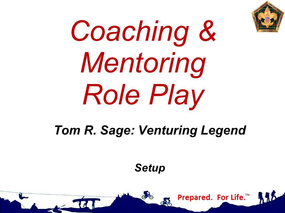 Coaching & Mentoring Role Play Tom R. Sage: Venturing Legend Setup