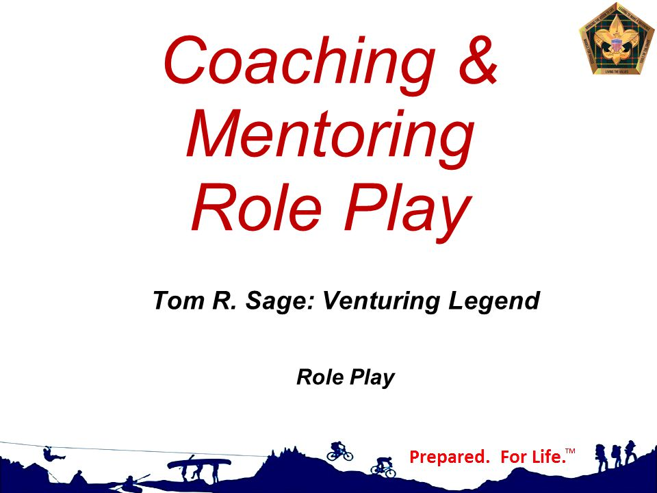 Coaching & Mentoring Role Play Tom R. Sage: Venturing Legend Role Play