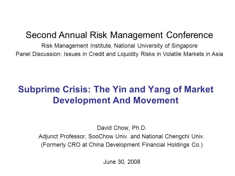 Subprime Crisis: The Yin and Yang of Market Development And Movement David Chow, Ph.D.