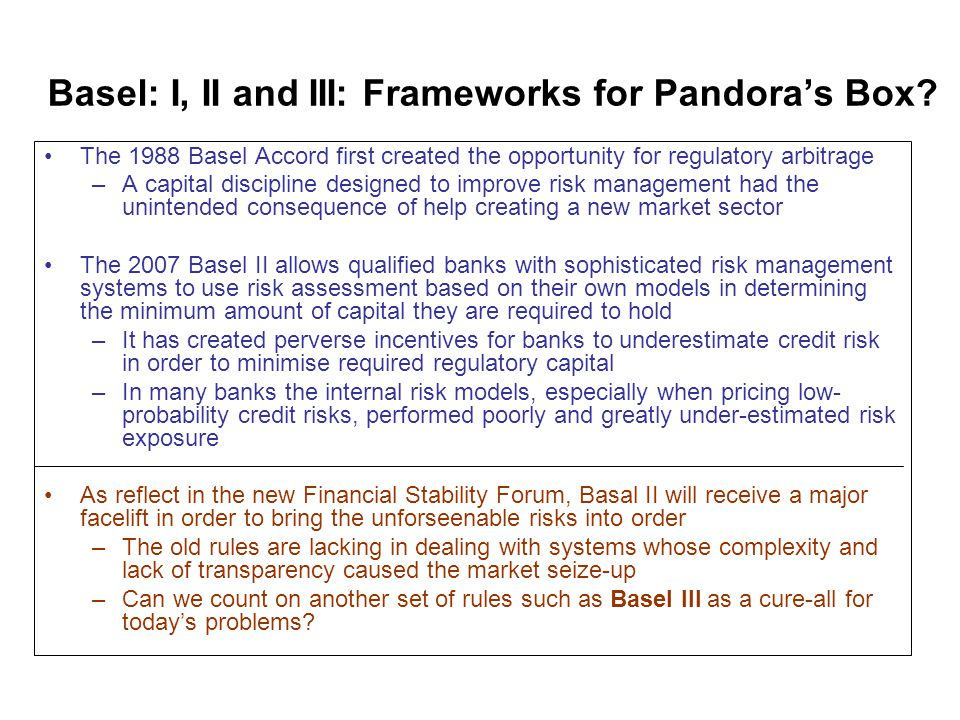 Basel: I, II and III: Frameworks for Pandora's Box.