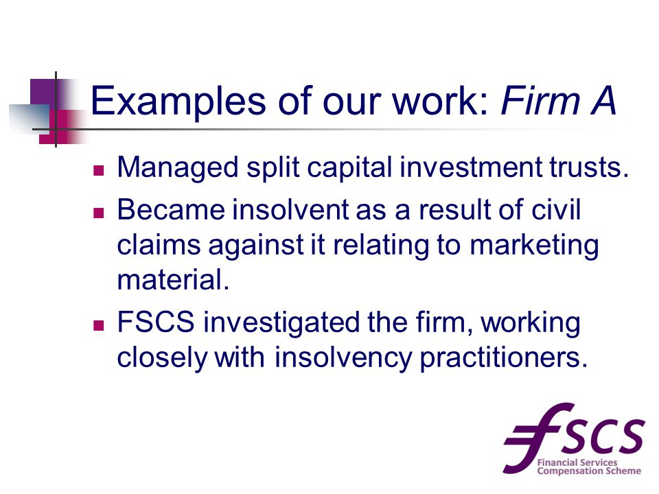 Examples of our work: Firm A Managed split capital investment trusts.