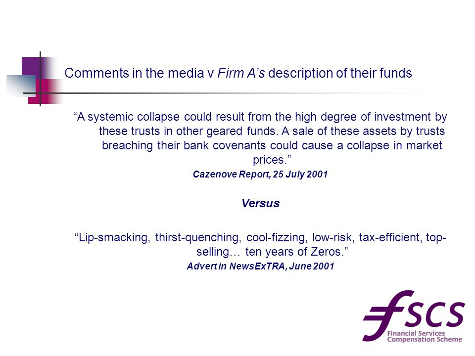 Comments in the media v Firm A's description of their funds A systemic collapse could result from the high degree of investment by these trusts in other geared funds.