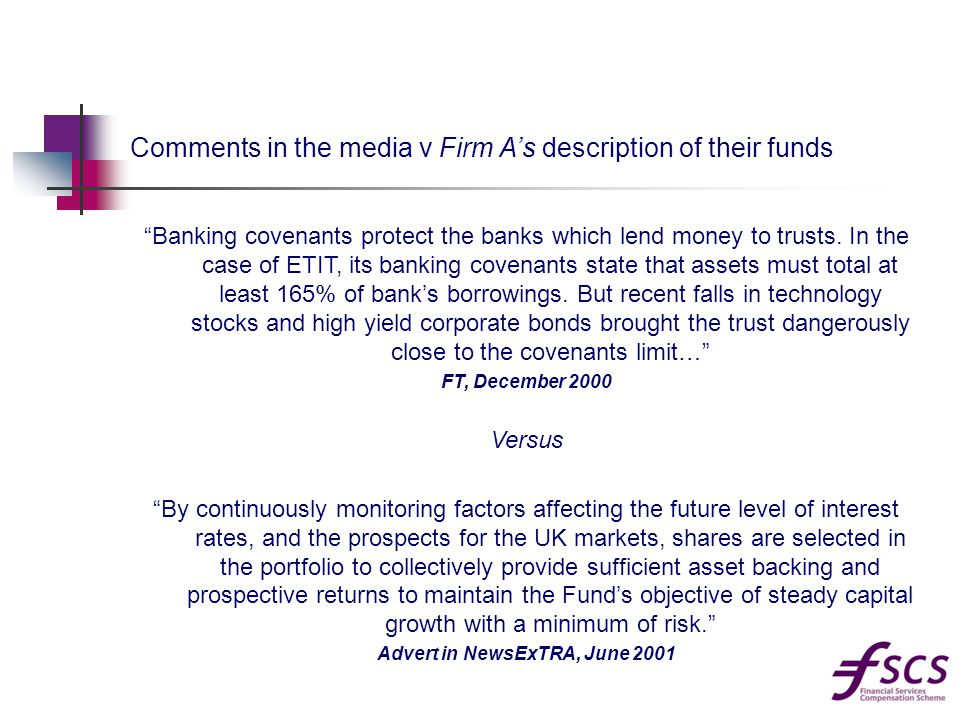 Comments in the media v Firm A's description of their funds Banking covenants protect the banks which lend money to trusts.