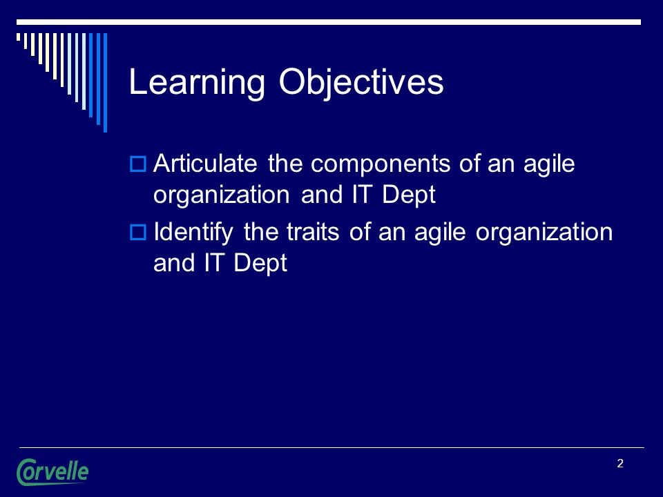 2 Learning Objectives  Articulate the components of an agile organization and IT Dept  Identify the traits of an agile organization and IT Dept