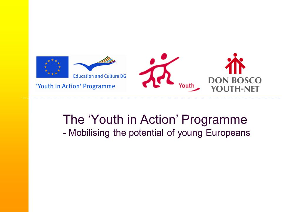 European Voluntary Service (1/4)  Non-profit making international activities that carry an added value for the community  An experience to encourage social integration and prepare youth volunteers for employment  Young people aged between 18 and 30  Voluntary period  Individual or group less than 10 people: 3 – 12 months  Group of 10 or more and young people with fewer opportunities: 2 weeks - 12 months
