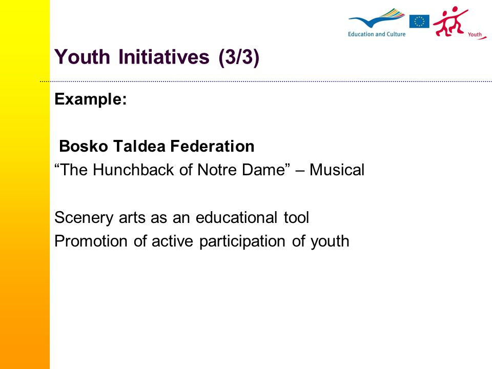 Youth Initiatives (3/3) Example: Bosko Taldea Federation The Hunchback of Notre Dame – Musical Scenery arts as an educational tool Promotion of active participation of youth