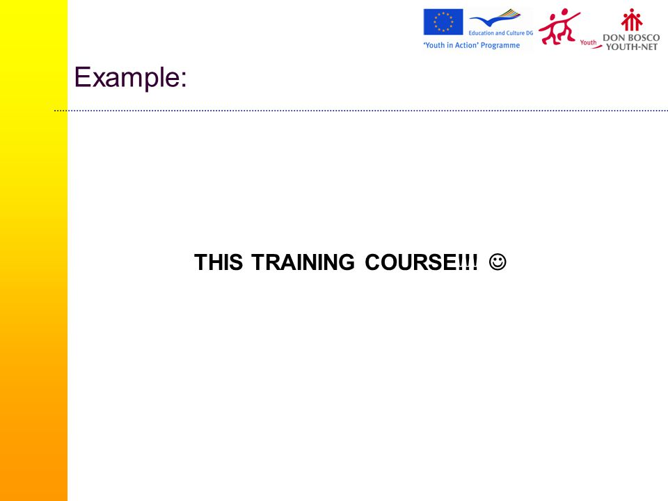 Example: THIS TRAINING COURSE!!!