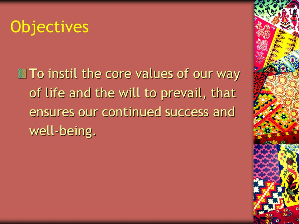 To instil the core values of our way of life and the will to prevail, that ensures our continued success and well-being.