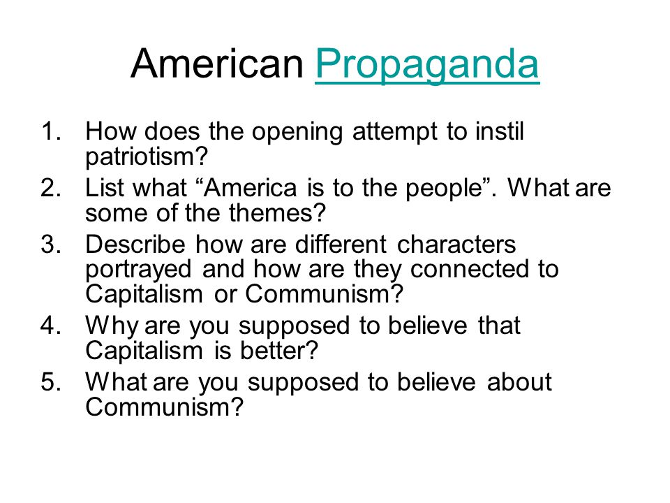"""American PropagandaPropaganda 1.How does the opening attempt to instil patriotism? 2.List what """"America is to the people"""". What are some of the themes"""