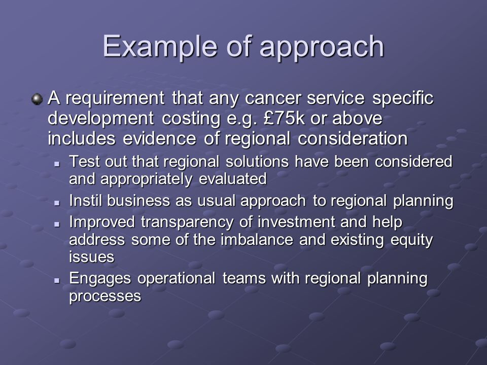 Example of approach A requirement that any cancer service specific development costing e.g.