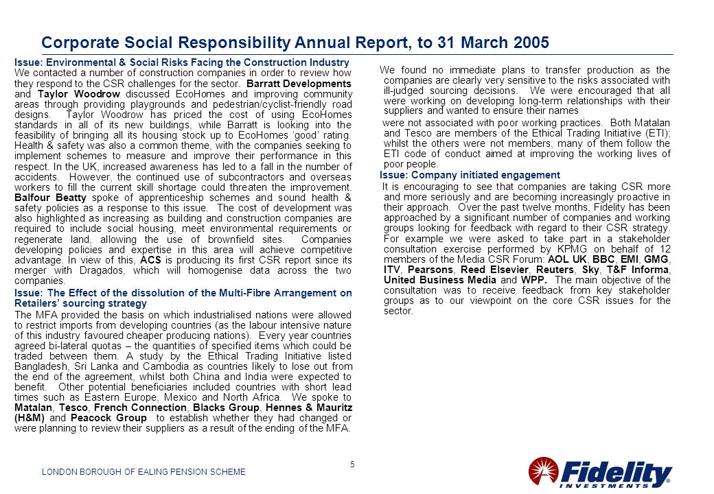 LONDON BOROUGH OF EALING PENSION SCHEME 5 Corporate Social Responsibility Annual Report, to 31 March 2005 We found no immediate plans to transfer production as the companies are clearly very sensitive to the risks associated with ill-judged sourcing decisions.